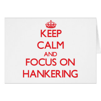 Keep Calm and focus on Hankering Greeting Card