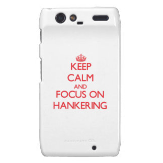 Keep Calm and focus on Hankering Droid RAZR Case