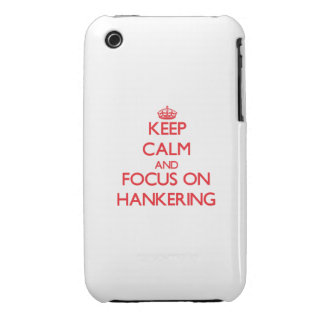 Keep Calm and focus on Hankering iPhone 3 Case