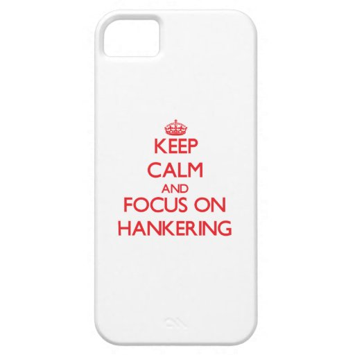 Keep Calm and focus on Hankering iPhone 5 Cases