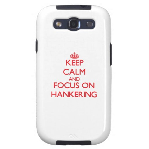 Keep Calm and focus on Hankering Galaxy SIII Cover