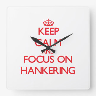 Keep Calm and focus on Hankering Wall Clock