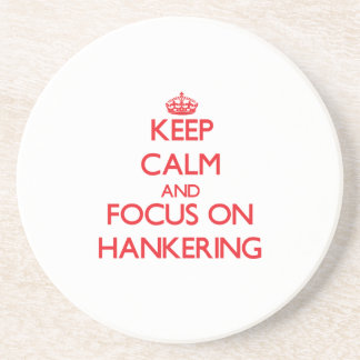 Keep Calm and focus on Hankering Coasters
