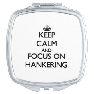 Keep Calm and focus on Hankering Makeup Mirror