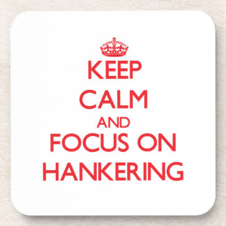 Keep Calm and focus on Hankering Coaster