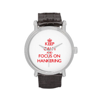 Keep Calm and focus on Hankering Wristwatch