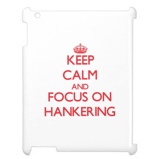 Keep Calm and focus on Hankering Case For The iPad