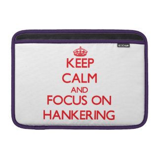 Keep Calm and focus on Hankering Sleeves For MacBook Air