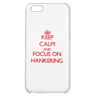 Keep Calm and focus on Hankering Case For iPhone 5C