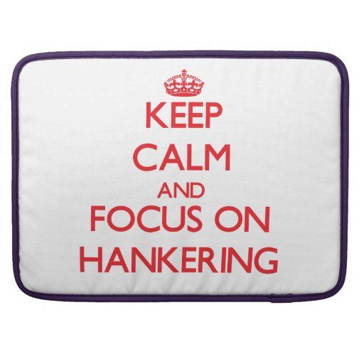 Keep Calm and focus on Hankering Sleeves For MacBook Pro