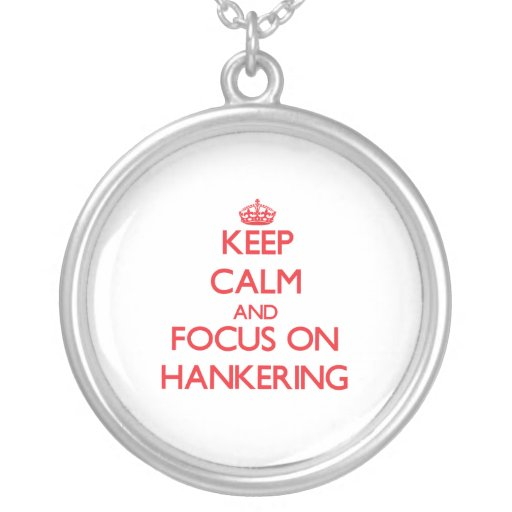 Keep Calm and focus on Hankering Pendants