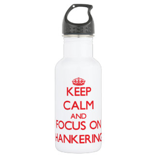 Keep Calm and focus on Hankering 532 Ml Water Bottle