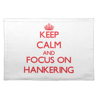 Keep Calm and focus on Hankering Placemat