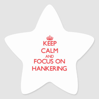 Keep Calm and focus on Hankering Star Sticker