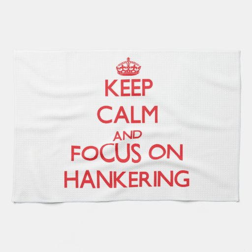 Keep Calm and focus on Hankering Hand Towel