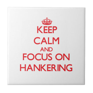 Keep Calm and focus on Hankering Tile