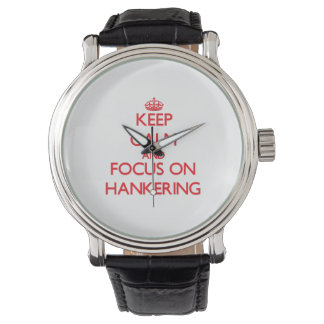 Keep Calm and focus on Hankering Watches