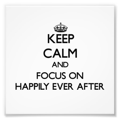 Keep Calm and focus on Happily Ever After Photo Print