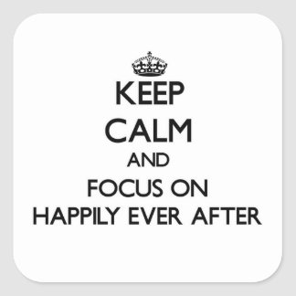 Keep Calm and focus on Happily Ever After Square Stickers