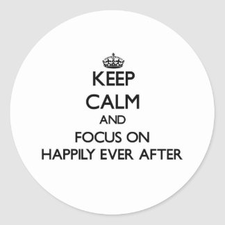 Keep Calm and focus on Happily Ever After Round Stickers