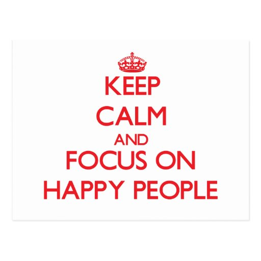 Keep Calm and focus on Happy People Post Cards