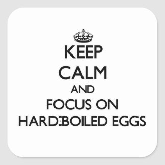 Keep Calm and focus on Hard-Boiled Eggs Square Stickers
