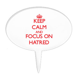 Keep Calm and focus on Hatred Cake Picks