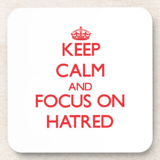 Keep Calm and focus on Hatred Coaster