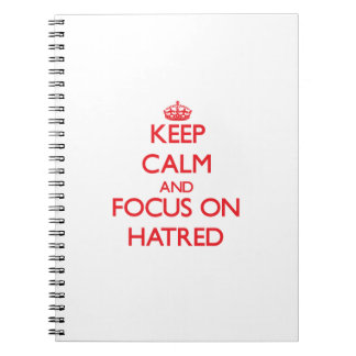 Keep Calm and focus on Hatred Spiral Notebooks