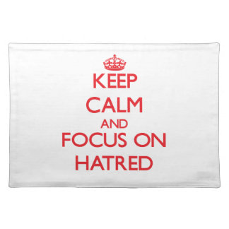 Keep Calm and focus on Hatred Place Mat
