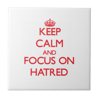 Keep Calm and focus on Hatred Ceramic Tile