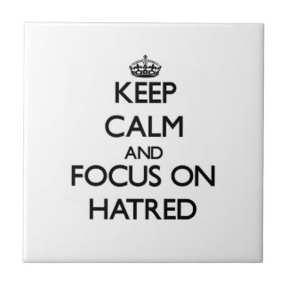 Keep Calm and focus on Hatred Tiles