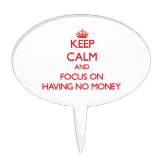 Keep Calm and focus on Having No Money Cake Picks