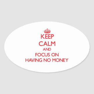 Keep Calm and focus on Having No Money Oval Sticker