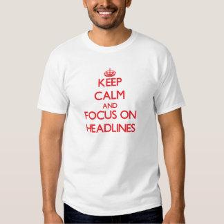 Keep Calm and focus on Headlines Shirts