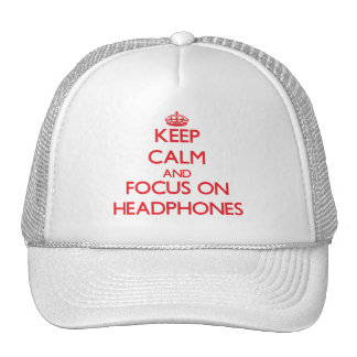Keep Calm and focus on Headphones Trucker Hats