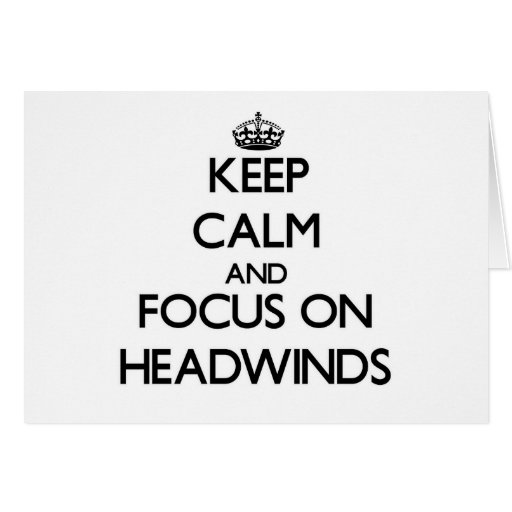 Keep Calm and focus on Headwinds Greeting Cards