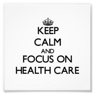 Keep Calm and focus on Health Care Photo Art