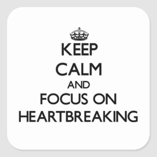 Keep Calm and focus on Heartbreaking Square Sticker