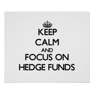 Keep Calm and focus on Hedge Funds Posters