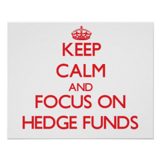 Keep Calm and focus on Hedge Funds Print