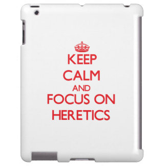 Keep Calm and focus on Heretics