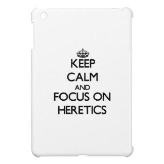 Keep Calm and focus on Heretics iPad Mini Covers