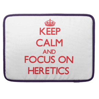 Keep Calm and focus on Heretics MacBook Pro Sleeve