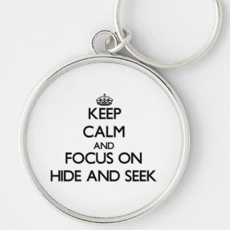 Keep Calm and focus on Hide And Seek Key Chains