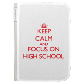 Keep Calm and focus on High School Case For The Kindle