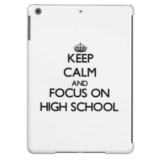Keep Calm and focus on High School Case For iPad Air