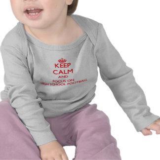 Keep Calm and focus on High School Football Tee Shirt