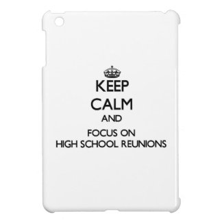 Keep Calm and focus on High School Reunions iPad Mini Cases