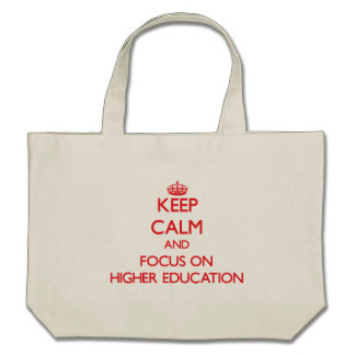 Keep Calm and focus on Higher Education Tote Bags